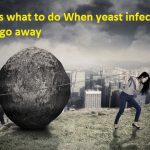 yeast infection won't go away