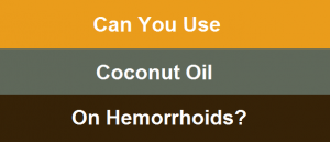 Can You Use Coconut Oil On Hemorrhoids