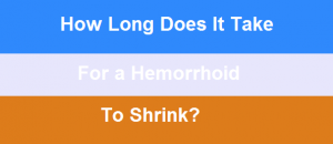 How Long Does It Take For a Hemorrhoid To Shrink