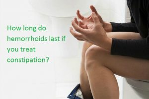 How long do hemorrhoids last if you treat constipation
