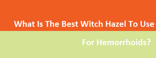 What Is The Best Witch Hazel To Use For Hemorrhoids