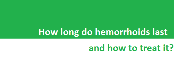 how long do hemorrhoids last and how to treat it
