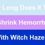 How long does it take to shrink hemorrhoids with witch hazel