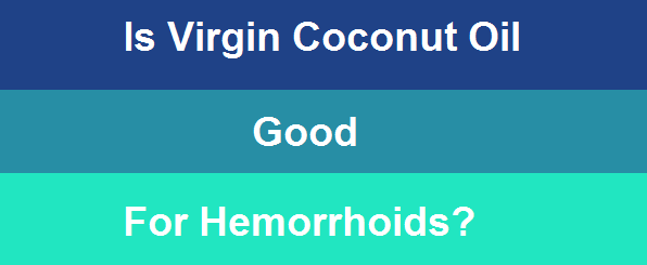 Is virgin coconut oil good for hemorrhoids