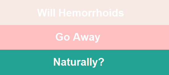 Will Hemorrhoids Go Away Naturally