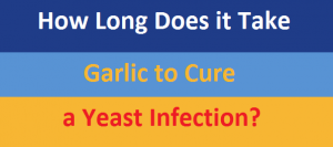 How Long Does it Take Garlic to Cure a Yeast Infection