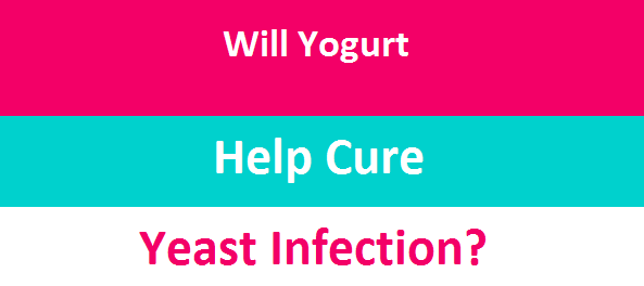 will yogurt help cure yeast infection